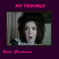 Kate Jackson | No Trouble