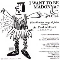 Art Paul Schlosser | I Want To Be Madonna ? & Greene,Plus 41 other songs and jokes ...