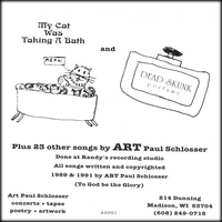 ART Paul Schlosser | My Cat Was Taking A Bath & Dead Skunk Perfume plus 23 other songs