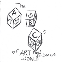 ART PAUL SCHLOSSER | The ABCs of ART PAUL SCHLOSSER's World