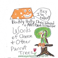ART Paul Schlosser | Words of Cheese & Other Parrot Trees