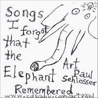 Art Paul Schlosser | Songs I Forgot That The Elephant Remembered