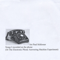Art Paul Schlosser | Songs I Recorded On The Telephone