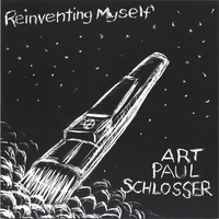 ART PAUL SCHLOSSER | Reinventing Myself
