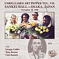 Art Pepper, George Cables, Tony Dumas & Carl Burnett | Unreleased Art Pepper, Vol. VII (Sankei Hall: Osaka Japan)