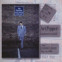 Art Pepper | Art Pepper: Unreleased Art Vol. III, Croydon Concert, (Vol. III Is a 2 Disc Set)