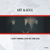 Art & Soul | I Don't Wanna Love No One Else