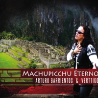 Arturo Barrientos & Verttigo | Machupicchu Eterno - Single