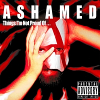 Ashamed | Things I'm Not Proud Of...