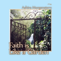 Ashira Morgenstern | Faith Is Like a Garden