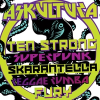 Askultura | Ten Strong Superpunk Skarantella Reggae Rumba Fury