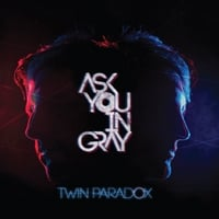 Ask You in Gray | Twin Paradox