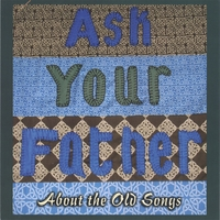Ask Your Father | About the Old Songs