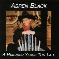 Aspen Black | A Hundred Years Too Late