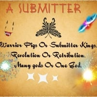A Submitter | Warrior Pigs or Submitter Kings (Revolution or Retribution) [Many Gods or One God]