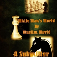 A Submitter | White Man's World or Muslim World
