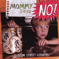 Asylum Street Spankers | Mommy Says No!