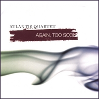 Atlantis Quartet | Again, Too Soon