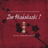 Alcvin Takegawa Ramos | Japanese Traditional Flute For Meditation ; Zen Shakuhachi Vol. 1