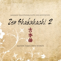 Alcvin Takegawa Ramos | Japanese Traditional Flute For Meditation : Zen Shakuhachi Vol. 2