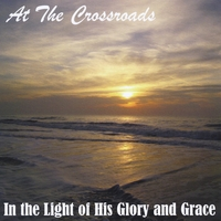 At the Crossroads | In the Light of His Glory and Grace