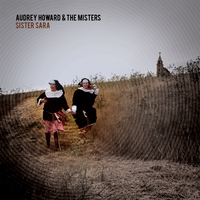 Audrey Howard & the Misters | Sister Sara