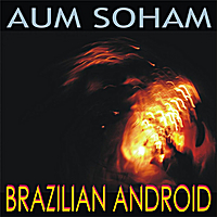 Aum Soham | Brazilian Android - Single