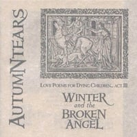 Autumn Tears | Love Poems for Dying Children: Act III : Winter and the Broken Angel