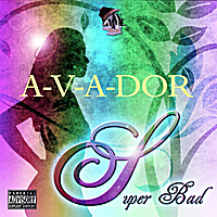 A-V-A-Dor | Super Bad