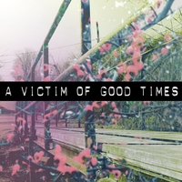 A Victim of Good Times | The Summer EP