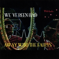 Away With The Fairys | We´ve Been Had