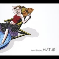 Awful Purdies | Hiatus