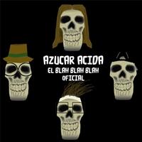 Azucar Acida | El Blah Blah Blah Oficial