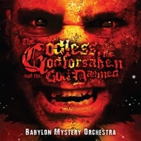 Babylon Mystery Orchestra | The Godless The Godforsaken and the God Damned