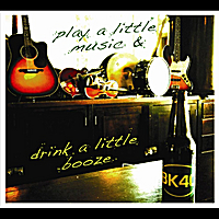 Back Forty | Play A Little Music & Drink A Little Booze