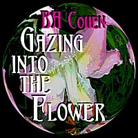 BA Cohen | Gazing into the Flower