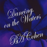 BA Cohen | Dancing on the Waters