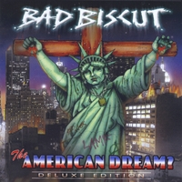 Bad Biscut | The America Dream? Deluxe Edition