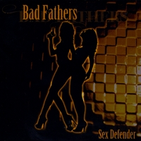 Bad Fathers | Sex Defender