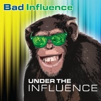 Bad Influence | Under the Influence