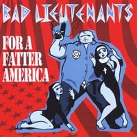 Bad Lieutenants | For A Fatter America