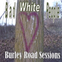 Bad White People | Burley Road Sessions