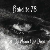 Bakelite 78 | What The Moon Has Done