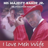 His Majesty Baker, Jr. | I Love Meh Wife