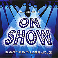 "Band of the South Australia Police | Small Ensembles ""On Show"""
