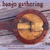 Bruce Molsky, Mike Seeger, Brad Leftwich, Cathy Fink and 19 More | Banjo Gathering - 100% Pure Old Time Banjo