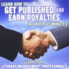 Literary Management Professionals: Learn How to Get Published and Earn Royalties In Under 45 minutes