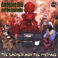 Barbecue Bob & the Spareribs | The Sacred and The Propane