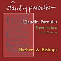 Barbers & Bishops | Claudin Patoulet, Choirworks From The 16th Century