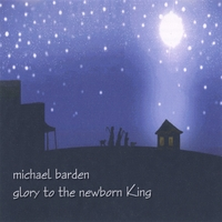 Michael Barden | Glory to the Newborn King